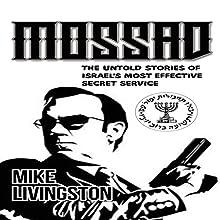 Mossad: The Untold Stories of Israel's Most Effective Secret Service | Livre audio Auteur(s) : Mike Livingston Narrateur(s) : Stephen Shutt