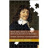 René Descartes e a Refutação do Ceticismo: Verdade, Coerência, e Correspondência