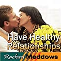Have Healthy Relationships Hypnosis: Stay Open to Love & Finding Your Partner, Guided Meditation, Binaural Beats, Positive Affirmations  by Rachael Meddows Narrated by Rachael Meddows