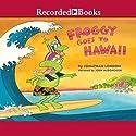 Froggy Goes to Hawaii (       UNABRIDGED) by Jonathan London Narrated by John McDonough