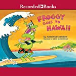 Froggy Goes to Hawaii (       UNABRIDGED) by Jonathan London Narrated by John McDonough