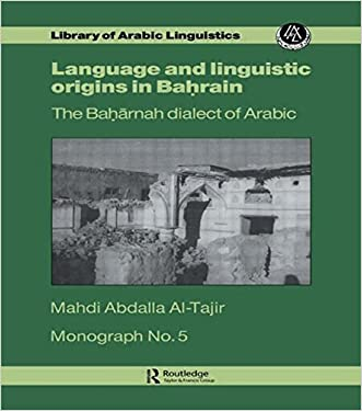Language and Linguistic Origins in Bahrain: The Baharnah Dialect of Arabic; Monograph Number Five