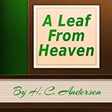 A Leaf From Heaven (Annotated) (       UNABRIDGED) by Hans Christian Andersen Narrated by Anastasia Bertollo