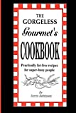 img - for The Gorgeless Gourmet's Cookbook: Practically Fat-Free Recipes for Super-Busy People by Robinson, Ferris (2013) Paperback book / textbook / text book
