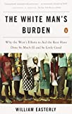 img - for The White Man's Burden: Why the West's Efforts to Aid the Rest Have Done So Much Ill and So Little Good book / textbook / text book