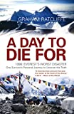 A Day To Die For: 1996: Everests Worst Disaster - One Survivors Personal Journey to Uncover the Truth
