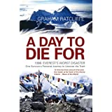 A Day to Die For: 1996: Everest's Worst Disaster - One Survivor's Personal Journey to Uncover the Truthby Graham Ratcliffe