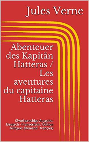 Jules Verne - Abenteuer des Kapitän Hatteras / Les aventures du capitaine Hatteras (Zweisprachige Ausgabe: Deutsch - Französisch / Édition bilingue: allemand - français) (German Edition)