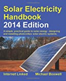 img - for Solar Electricity Handbook - 2014 Edition: A Simple Practical Guide to Solar Energy - Designing and Installing Photovoltaic Solar Electric Systems book / textbook / text book