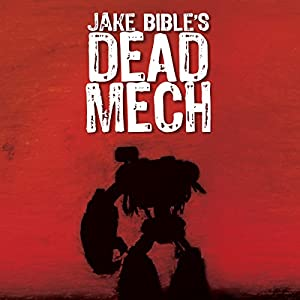 Apex Trilogy 01 - Dead Mech [Original Podiobook version] - Jake Bible