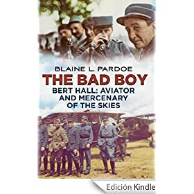 The Bad Boy: Bert Hall, Aviator and Mercenary of the Skies (English Edition)
