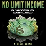 No Limit Income: How to Make Money in a Digital Economy While You Sleep | Michael Sloan