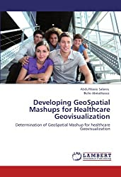 Developing GeoSpatial Mashups for Healthcare Geovisualization: Determination of GeoSpatial Mashup for healthcare Geovisualization
