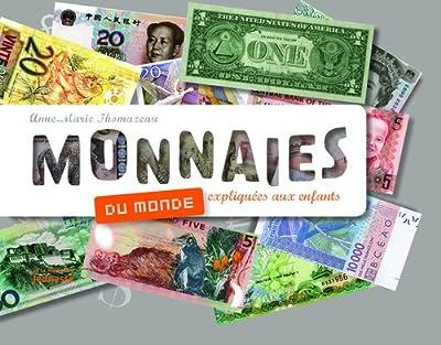 Monnaies du monde expliquées aux enfants de Anne-Marie Thomazeau