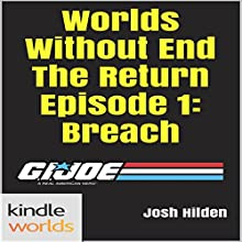 G.I. Joe: Worlds Without End the Return Episode 1: Breach (       UNABRIDGED) by Josh Hilden Narrated by Trevor Clinger