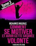 Comment Se Motiver et Avoir Cette Satan�e Volont� Tome 2 Edition Cr�ativit�
