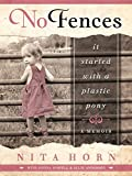 img - for No Fences: It Started with a Plastic Pony... a Memoir book / textbook / text book