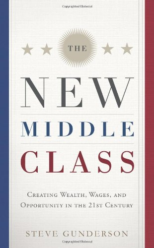 The New Middle Class: Creating Wages and Wealth in the 21st Century