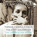 Things I Should Have Told My Daughter: Lies, Lessons, & Love Affairs (       UNABRIDGED) by Pearl Cleage Narrated by Pearl Cleage
