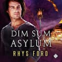 Dim Sum Asylum Hörbuch von Rhys Ford Gesprochen von: Greg Tremblay