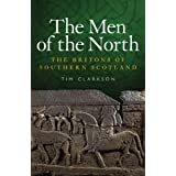 The Men of the North: The Britons of Southern Scotlandby Tim Clarkson