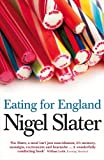 Nigel Slater Eating for England: The Delights and Eccentricities of the British at Table