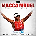 The Macca Model: How Triathlon's Best, Chris McCormack, and Team MaccaX Succeed Inside and Outside Triathlon (       UNABRIDGED) by Nick Cicerchi, Joanne Baxas Narrated by Mark Stahr