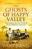 The Ghosts of Happy Valley: Searching for the Lost World of Africas Infamous Aristocrats