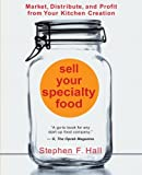 img - for Sell Your Specialty Food: Market, Distribute, and Profit from Your Kitchen Creation book / textbook / text book