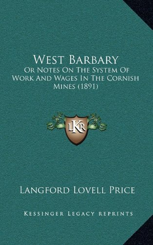 West Barbary: Or Notes on the System of Work and Wages in the Cornish Mines (1891)