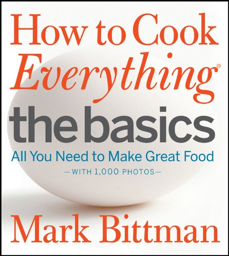 How to Cook Everything The Basics: All You Need to Make Great Food–With 1,000 Photos