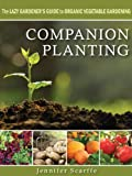 Companion Planting: The Lazy Gardeners Guide to Organic Vegetable Gardening