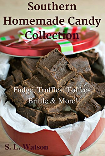 Southern Homemade Candy Collection: Fudge, Truffles, Toffees, Brittle & More! (Southern Cooking Recipes Book 28) by S. L. Watson