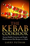 The Kebab Cookbook: Savory, Health-Conscious and Simple Mediterranean Diet Recipes on a Stick