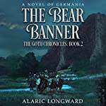 The Bear Banner: The Goth Chronicles, Book 2 | Alaric Longward