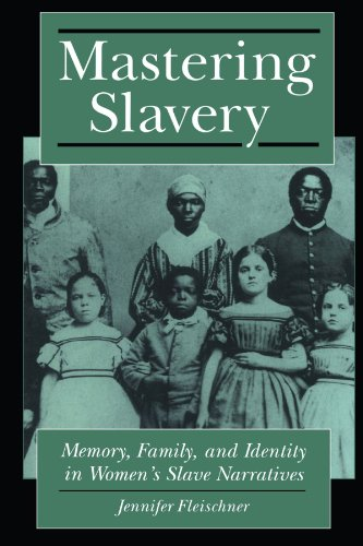 Mastering Slavery: Memory, Family, and Identity in Women's Slave Narratives (Literature and Psychoanalysis; 8)