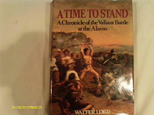 A Time to Stand: A Chronicle of the Valiant Battle of the Alamo