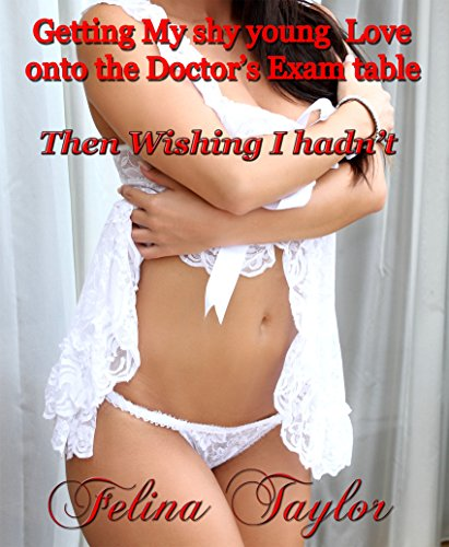 Getting my Shy Young Love onto the Doctor's Exam Table: Then Wishing I hadn't (English Edition)