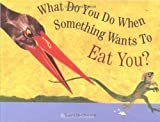 img - for What Do You Do When Something Wants To Eat You? by Jenkins, Steve, Jenikins, Steve (2001) Paperback book / textbook / text book