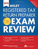 Wiley Registered Tax Return Preparer Exam Review 2012 (Wiley Tax Return Preparer Competency Exam Prep: Individual Tax Filing)
