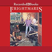 Don't Go Near Mrs. Tallie: Frightmares, Book 3 (       UNABRIDGED) by Peg Kehret Narrated by Carine Montbertrand