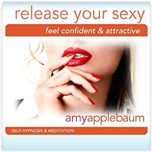 Release Your Sexy (Self-Hypnosis & Meditation): Feel Confident & Attractive | [Amy Applebaum Hypnosis]