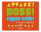 img - for Attack! Boss! Cheat Code!: A Gamer's Alphabet book / textbook / text book