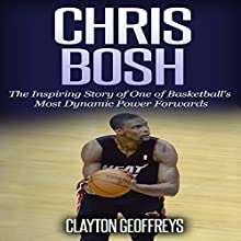 Chris Bosh: The Inspiring Story of One of Basketball's Most Dynamic Power Forwards Audiobook by Clayton Geoffreys Narrated by Ken Harris