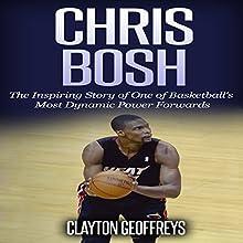 Chris Bosh: The Inspiring Story of One of Basketball's Most Dynamic Power Forwards | Livre audio Auteur(s) : Clayton Geoffreys Narrateur(s) : Ken Harris