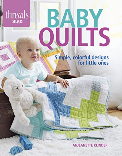 Baby Quilts: Simple, colorful designs for little ones (Threads Selects) (Baby Quilt Patterns compare prices)