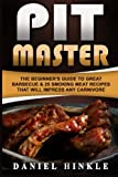 Pit Master: The Beginner's Guide To Great Barbecue & 25 Smoking Meat Recipes That Will Impress Any Carnivore + Bonus 10 Must-Try Bbq Sauces (DH Kitchen) (Volume 63)