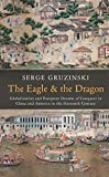 img - for The Eagle and the Dragon: Globalization and European Dreams of Conquest in China and America in the Sixteenth Century book / textbook / text book