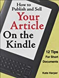img - for How to Publish and Sell Your Article on the Kindle: 12 Tips for Short Documents book / textbook / text book