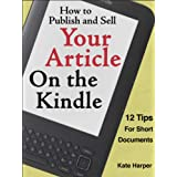 How to Publish and Sell Your Article on the Kindle: 12 Tips for Short Documentsby Kate Harper